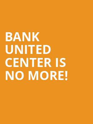 Bank United Center is no more